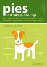 Pies Instrukcja Obsługi Procedury operacyjne, wykrywanie i usuwanie usterek, wskazówki i rady zapewniające dożywotnią gwaran - Brunner David,Stall Sam | mała okładka