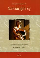 Nawracajcie się Medytacje nad słowem Bożym na niedziele i święta - Kazimierz Skwierawski | mała okładka