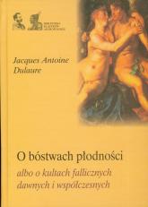 O bóstwach płodności albo o kultach fallicznych dawnych i współczesnych - Dulaure Jacques Antoine   mała okładka