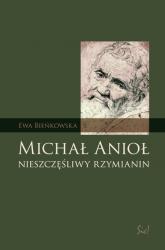 Michał Anioł nieszczęśliwy rzymianin - Ewa Bieńkowska | mała okładka