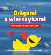 Origami z wierszykami Ciekawska kaczuszka Omi - Frączek Agnieszka, Dziamska Dorota | mała okładka