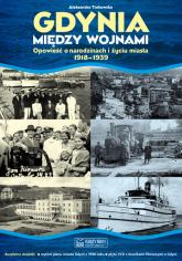 Gdynia między wojnami Opowieść o narodzinach i życiu miasta - Aleksandra Tarkowska | mała okładka