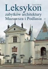 Leksykon zabytków architektury Mazowsza i Podlasia - Jacek Żabicki | mała okładka