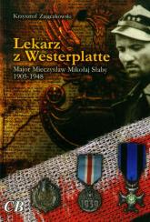 Lekarz z Westerplatte Major Mieczysław Mikołaj Słaby 1905-1948 - Krzysztof Zajączkowski | mała okładka