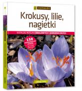 Krokusy, lilie, nagietki Katalog roślin cebulowych i jednorocznych - Jadwiga Treder | mała okładka