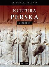 Kultura Perska a Biblia - Tomasz Jelonek | mała okładka