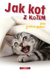 Jak kot z kotem - Pam Johnson-Bennett | mała okładka