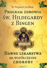 Program zdrowia św. Hildegardy z Bingen Dawne lekarstwa na współczesne choroby - Wighard Strehlow | mała okładka