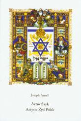 Artur Szyk Artysta Żyd Polak - Joseph Ansell   mała okładka