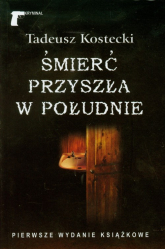Śmierć przyszła w południe - Tadeusz Kostecki | mała okładka