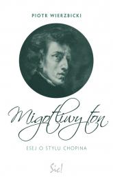 Migotliwy ton Esej o stylu Chopina - Piotr Wierzbicki | mała okładka