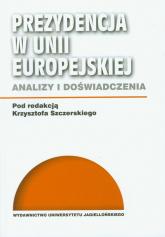 Prezydencja w Unii Europejskiej Analizy i doświadczenia -  | mała okładka