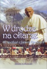 W drodze na ołtarze 40 spotkań z Janem Pawłem II - Zenon Ziółkowski | mała okładka