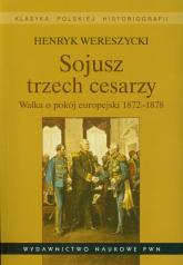 Sojusz trzech cesarzy Walka o pokój europejski 1872-1878 - Henryk Wereszycki   mała okładka