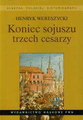 Koniec sojuszu trzech cesarzy - Henryk Wereszycki   mała okładka
