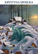 Kapryśna piątkowa sobota - Krystyna Siesicka | mała okładka