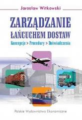 Zarządzanie łańcuchem dostaw Koncepcje - procedury - doświadczenia - Jarosław Witkowski | mała okładka