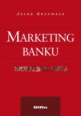 Marketing banku - Jacek Grzywacz | mała okładka