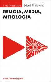 Religia media mitologia - Józef Majewski | mała okładka