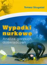 Wypadki nurkowe Analiza gorzkich doświadczeń - Tomasz Strugalski   mała okładka