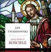 Kilka myśli o Kościele - Jan Twardowski | mała okładka