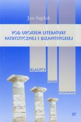 Pod urokiem literatury patrystycznej i bizantyńskiej Tom 37 - Jan Sajdak | mała okładka