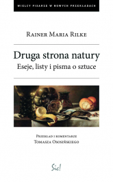 Druga strona natury Eseje, listy i pisma o sztuce. - Rilke Rainer Maria | mała okładka