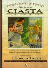 Tradycyjne ciasta Domowy wyrób wypieki, torty, słodkości - Eleonora Trojan | mała okładka