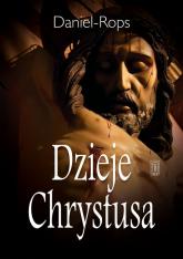 Dzieje Chrystusa - Daniel Rops | mała okładka