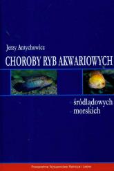 Choroby ryb akwariowych śródlądowych morskich - Jerzy Antychowicz | mała okładka