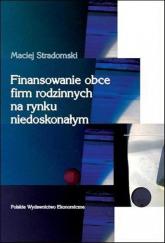 Finansowanie obce firm rodzinnych na rynku niedoskonałym - Maciej Stradomski | mała okładka