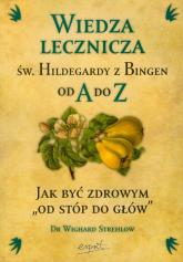 Wiedza lecznicza św Hildegardy z Bingen od A do Z - Wighard Strehlow   mała okładka