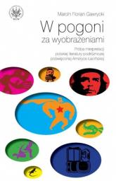 W pogoni za wyobrażeniami Próba interpretacji polskiej literatury podróżniczej poświęconej Ameryce - Gawrycki Marcin F.   mała okładka