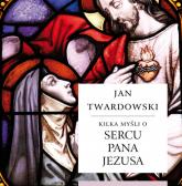 Kilka myśli o sercu Pana Jezusa - Jan Twardowski | mała okładka