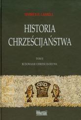 Historia chrześcijaństwa Tom 2 Budowanie chrześcijaństwa - Carroll Warren H. | mała okładka