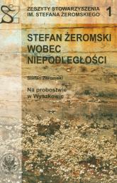 Stefan Żeromski wobec niepodległości - Stefan Żeromski | mała okładka