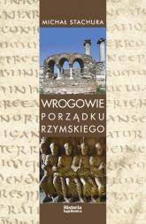 Wrogowie porządku rzymskiego Studium zjawiska agresji językowej w Kodeksie Teodozjusza, Nowelach Postteodozjańskich i konstytucja - Michał Stachura | mała okładka