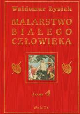 Malarstwo białego człowieka Tom 4 - Waldemar Łysiak | mała okładka