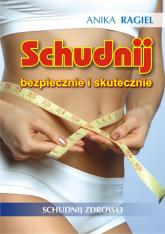 Schudnij skutecznie i bezpiecznie Schudnij zdrowo - Anika Ragiel | mała okładka