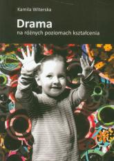 Drama na różnych poziomach kształcenia - Kamila Witerska | mała okładka