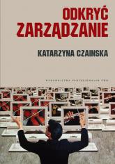 Odkryć zarządzanie Wybrane koncepcje - Katarzyna Czainska | mała okładka