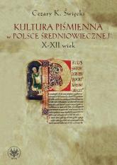 Kultura piśmienna w Polsce średniowiecznej X-XII wiek - Święcki Cezary K. | mała okładka
