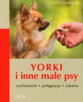 Yorki i inne małe psy wychowanie pielęgnacja zabawa - Heike Schmidt-Roger | mała okładka