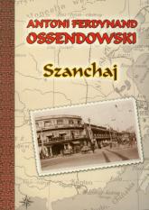Szanchaj - Ossendowski Antoni Ferdynand | mała okładka