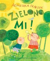Zielono mi - Agnieszka Frączek | mała okładka