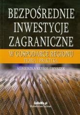 Bezpośrednie inwestycje zagraniczne w gospodarce regionu Teoria i praktyka - Agnieszka Kłysik-Uryszek | mała okładka