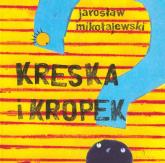 Kreska i Kropek - Jarosław Mikołajewski | mała okładka