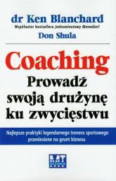 Coaching Prowadź swoją drużynę ku zwycięstwu - Blanchard Ken, Shula Don | mała okładka