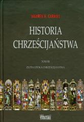 Historia chrześcijaństwa Tom 3 Złota epoka chrześcijaństwa - Carroll Warren H. | mała okładka