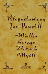 Błogosławiony Jan Paweł II Wielka Księga Złotych Myśli - Katarzyna Nowakowska | mała okładka